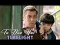 TU DUA HAI FULL SONG ||  TUBELIGHT MOVIE || Salman Khan Movie