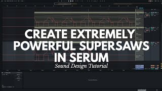 Extremely Powerful Supersaws | Xfer Serum | Future Bass Tutorial #3