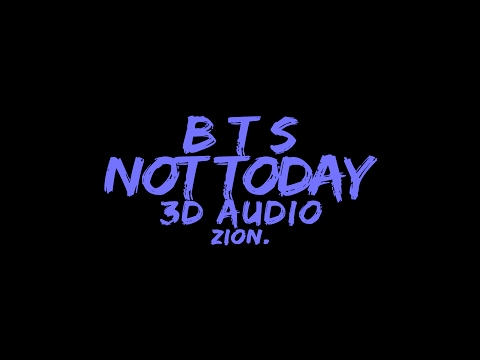 BTS(방탄소년단) - Not Today (3D Audio Version)