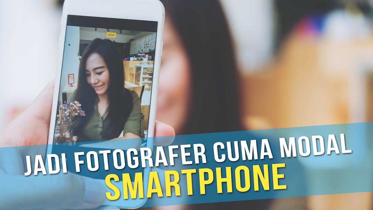 5 Tips Jadi Fotografer Profesional Bermodalkan Smartphone Youtube