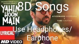 8D Songs |YAHIN HOON MAIN Full Song | Ayushmann Khurrana, Yami Gautam, Rochak Kohli | T-Series