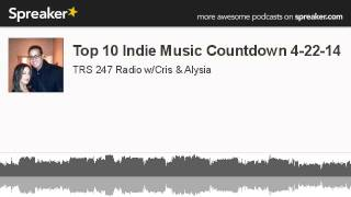 Top 10 Indie Music Countdown 4-22-14 (made with Spreaker)