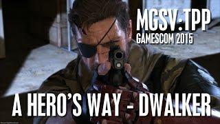 Gamescom 2015 : Playstation LIVE MGSV:TPP A Hero's Way : D-Walker Run #1