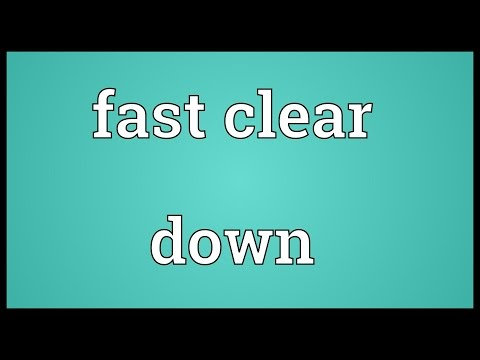 Fast clear down Meaning