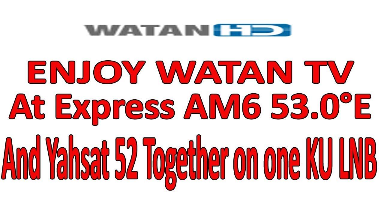 Watan Tv at Express AM6 53 0°E & Yahsat & Sony Network Powervu OK by Asif  NIZ