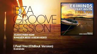 Eximinds - I Feel You - Chillout Version - IbizaGrooveSession