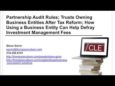 Partnership Audit Rules; Effects of Tax Reform; Using a Businessss Entity to Help Defray Fees