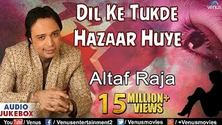 Dil Ke Tukde Hazaar Huye - Altaf Raja (Audio Jukebox)