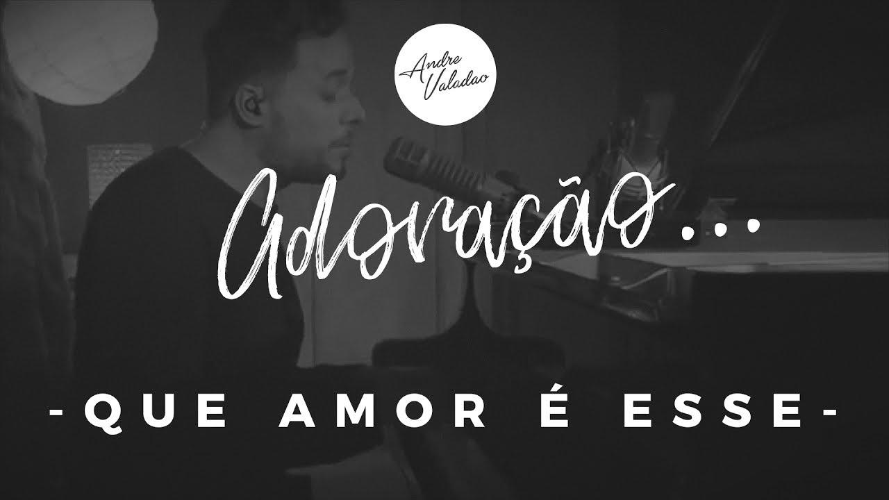 Andre Valadao Que Amor E Esse Ep Adoracao Youtube