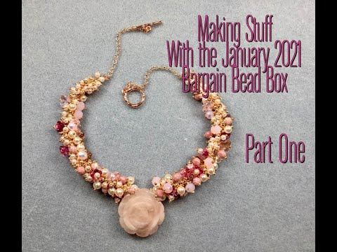 1 Making stuff with the January 2021 Bargain Bead Box, Part One