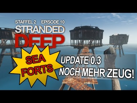 Stranded Deep ▶ [S02E10] SEA FORTS | UPDATE 0.3 FEATURES | Let's Play Stranded Deep