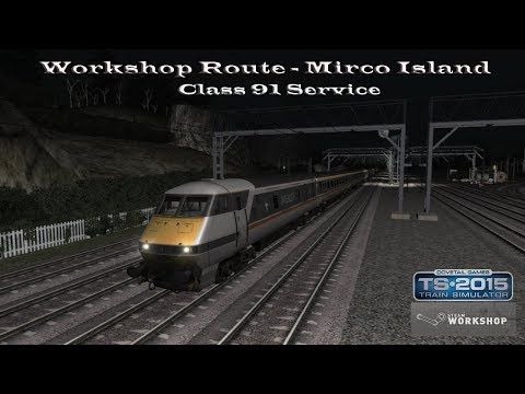 Train Simulator 2015 - Workshop Route - Mirco Island - Class 91 Service Part 6