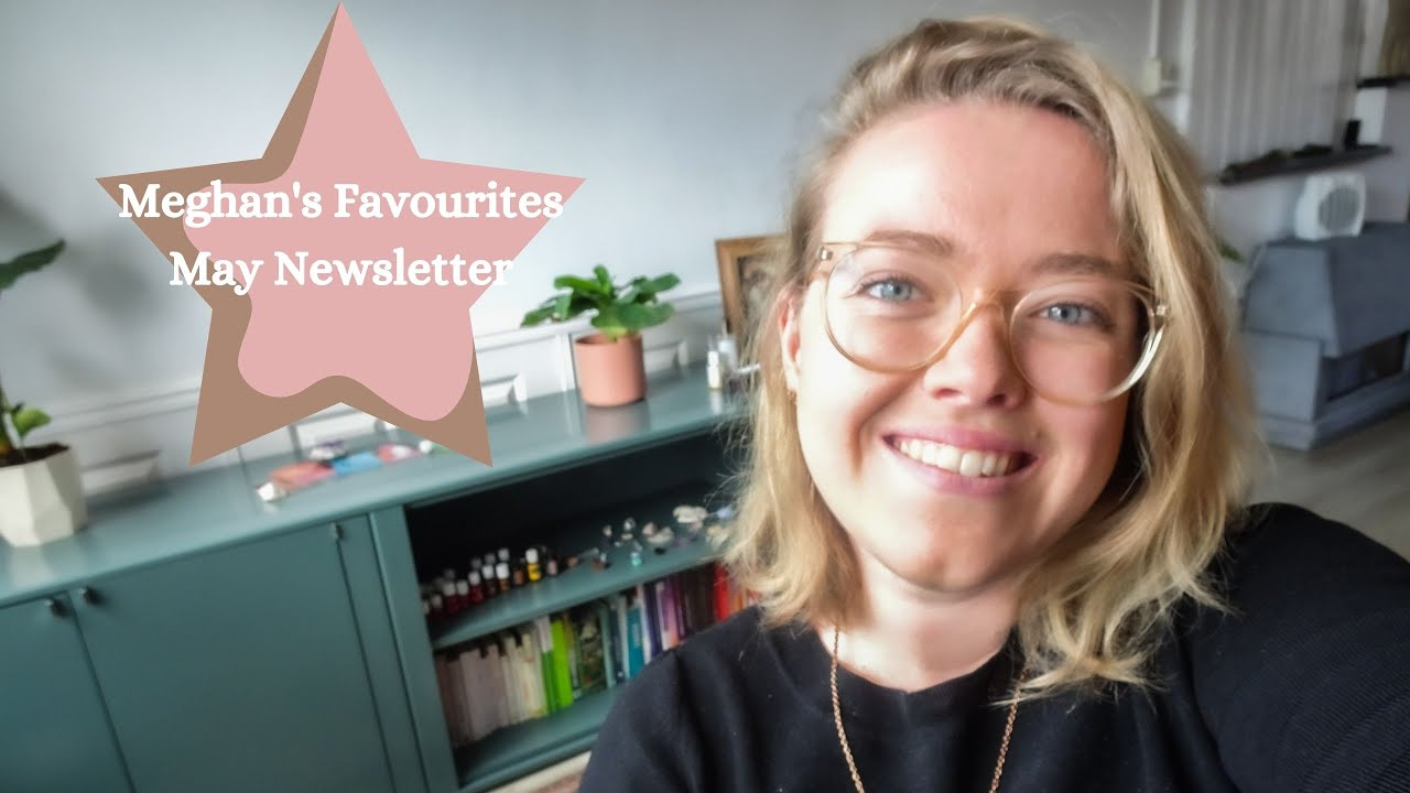 Meghan's Favourites - May Newsletter
