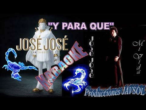 Y PARA QUE - JOSE JOSE (KARAOKE) DE: J.S.