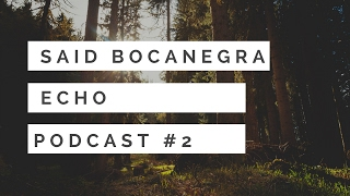 deep house/progressive house 2017-Echo Podcast DJ Guest: Said Bocanegra #2