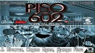 PISO 602 [Remix Oficial] - J.king & Maximan Ft J Alvarez, Chyno Nyno & Ñengo Flow ►New(R)2011◄