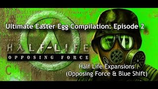 Ultimate Easter Egg Compilation: Half Life Expansions (Opposing Force and Blue Shift)