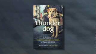 Thunder Dog_ The True Story of a Blind Man, His Guide Dog, and the Triumph of Trust at Ground Zero