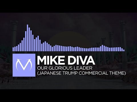 [Future Bass] - Mike Diva - Our Glorious Leader (Japanese Trump Commercial Theme)