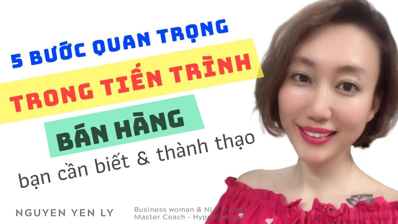 5 Bước QUAN TRỌNG Của TIẾN TRÌNH BÁN HÀNG bạn cần Biết & Thành Thạo | Nguyen Yen Ly