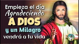 EMPIEZA EL DÍA AGRADECIENDO A DIOS Y UN MILAGRO VENDRÁ A TU VIDA