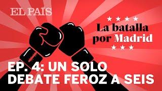 LA BATALLA POR MADRID | PODCAST Ep. 4: Seis candidatos y un solo debate feroz