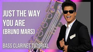 How to play Just The Way You Are by Bruno Mars on Bass Clarinet (Tutorial)
