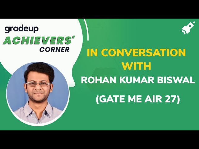 Achievers' Corner by Gradeup: In Conversation with Rohan Kumar Biswal (GATE ME AIR 27)