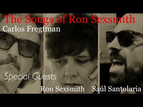 CARLOS FREGTMAN - The Songs of RON SEXSMITH - Special guest RON SEXSMITH