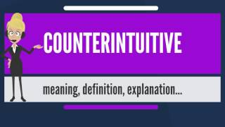 What is COUNTERINTUITIVE? What does COUNTERINTUITIVE mean? COUNTERINTUITIVE meaning & explanation