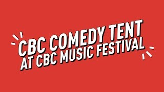 ANNOUNCEMENT: CBC Comedy Tent at CBC Music Festival
