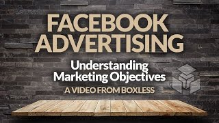 The Ultimate Guide to Facebook Advertising: Marketing Objectives