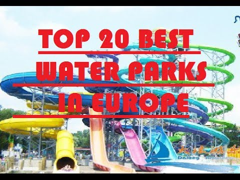 TOP 20 BEST WATERPARKS / AQUAPARKS IN EUROPE
