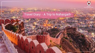 Travel Diary - Trip to Nahargarh