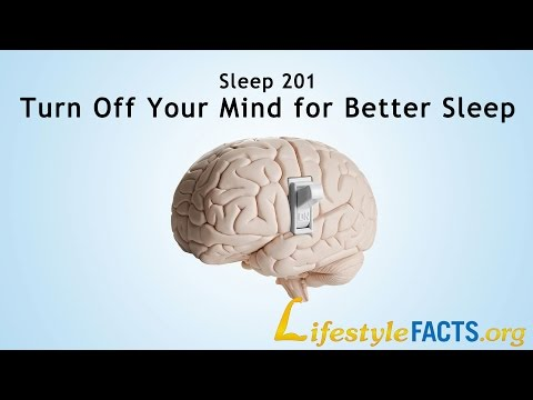 """Sleep 201 - Turn Off Your Mind for Better Sleep""  - Virginia Gurley, MD, MPH - LifestyleFACTS.org"