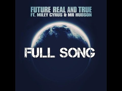 Future - Real and True Ft Miley Cyrus, Mr Hudson (FULL SONG).
