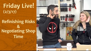 Friday Live! - Refinishing Risks & Negotiating Shop Time