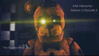 - FNAF SFM Old Memories Season 2 Episode 9 The Escape From Evil