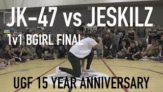 JK-47 vs Jeskilz (1v1 Final Bgirl Battle) UGF 15 Year Anniversary