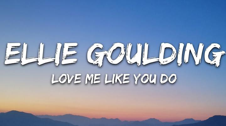 ellie goulding  love me like you do lyrics