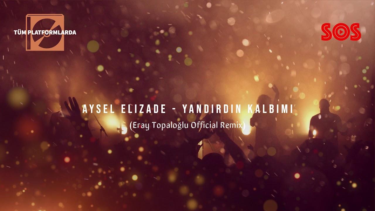 Aysel Elizade Yandirdin Kalbimi Eray Topaloglu Remix Official Music Video Youtube