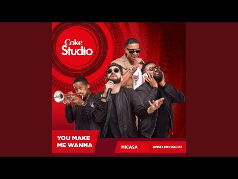 You Make Me Wanna (Coke Studio Africa)