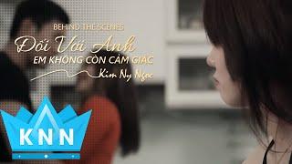 Đối Với Anh Em Không Còn Cảm Giác - Kim Ny Ngọc [Behind The Scenes]