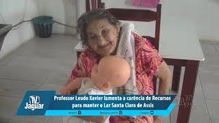 Leudo Xavier lamenta a carência de Recursos para manter o Lar Santa Clara de Assis