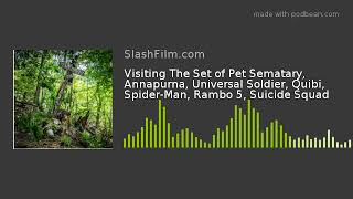 Visiting The Set of Pet Sematary, Annapurna, Universal Soldier, Quibi, Spider-Man, Rambo 5, Suicide