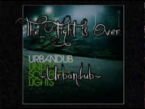 The Fight is Over- Urbandub (lyrics)