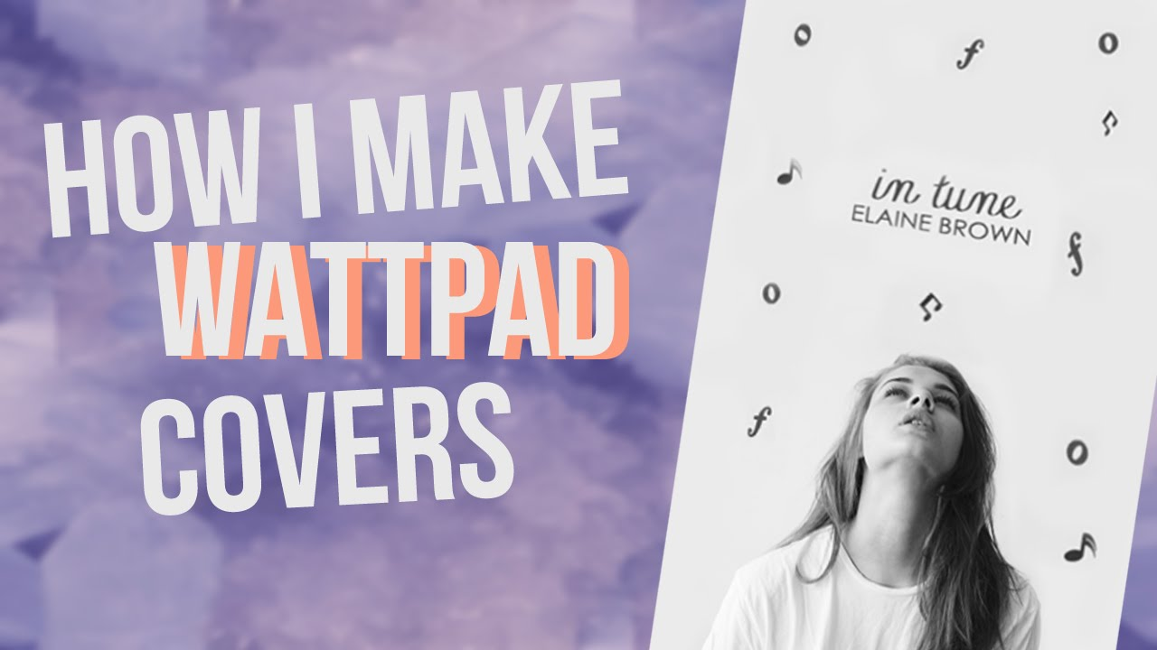 How To Make A Book Cover For Episode : How i make wattpad covers in tune youtube