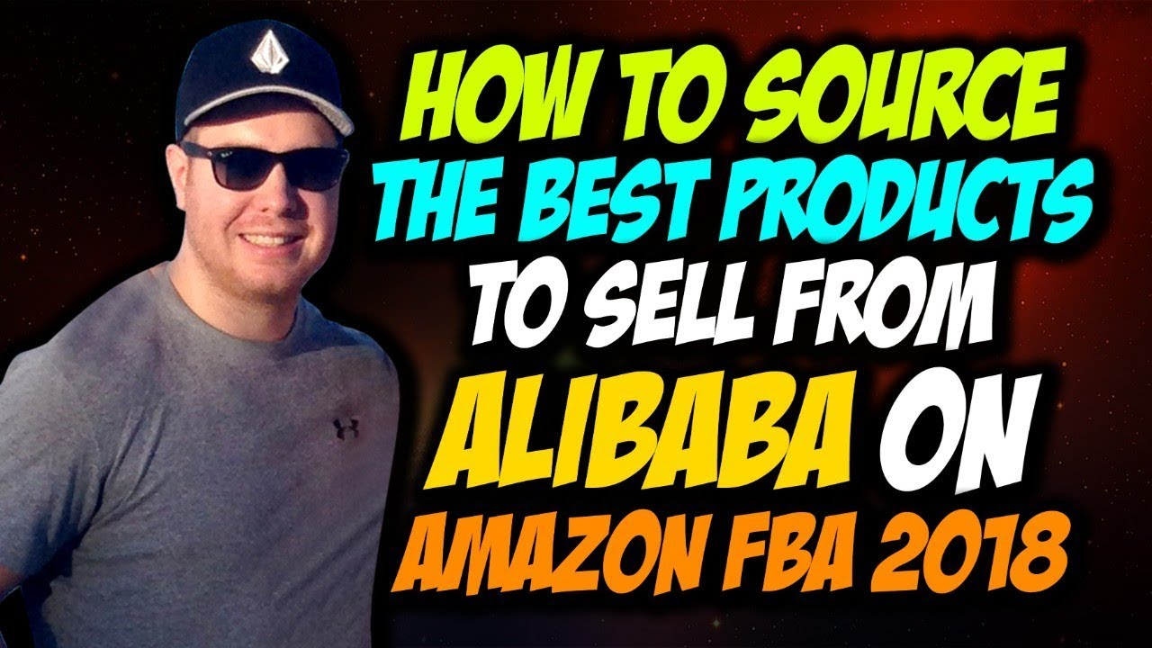 How to Source the Best Products to Sell from Alibaba on Amazon FBA 2018