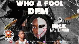 Nick Mastermind - Who A Fool Dem (Foota Hype & Fully Bad Diss) September 2018
