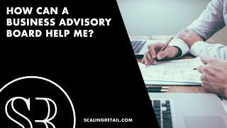 How Can a Business Advisory Board Help Me Develop?